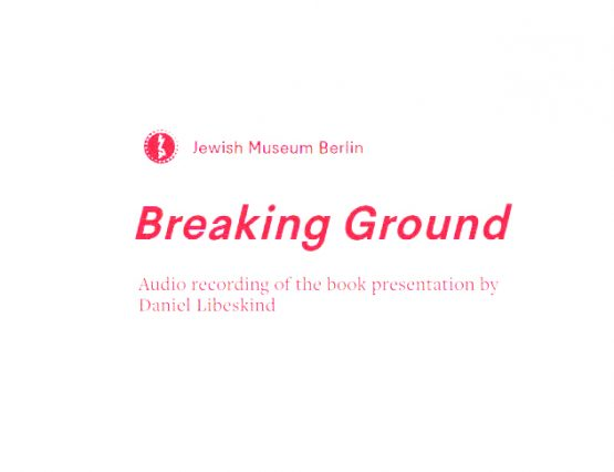 Jewish Museum Berlin: Breaking Ground